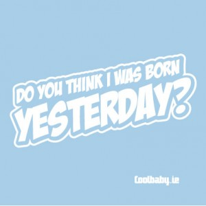 Do You Think I Was Born Yesterday? baby gifts
