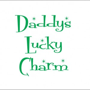 daddys lucky charm