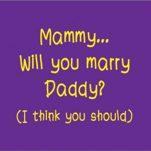 mammy will you marry daddy I think you should baby clothes