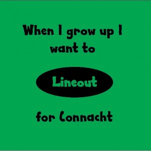 when i grow up i want to lineout for connacht