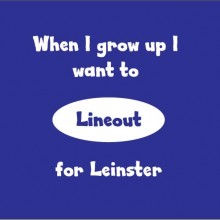 when i grow up i want to lineout for leinster