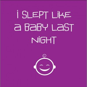 i slept like a baby last night