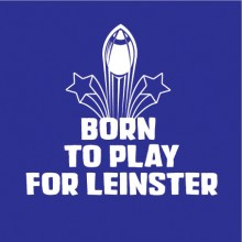 Born to play Leinster Rugby