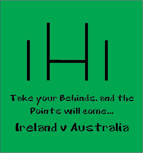 take your behinds and the points will come ireland v australia