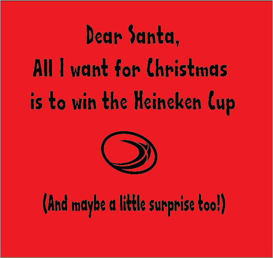 dear santa all i want for christmas is to win the heineken cup and maybe a surprise