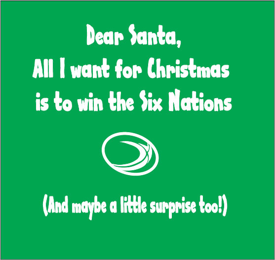 dear santa all i want is for irleand to win the six nations and maybe a surprise